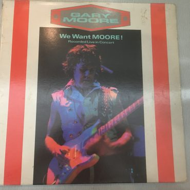Gary Moore ‎– We Want Moore!, Vinyl LP + 12″ , 10 Records ‎– GMDL1, 1984, UK