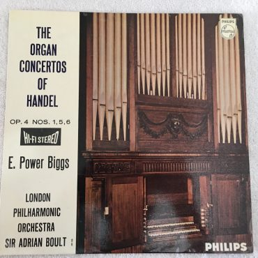 E. Power Biggs, Sir Adrian Boult, London Philharmonic ‎– The Organ Concertos Of Handel Op. 4 Nos. 1, 5, 6, Vinyl LP, Philips ‎– 835 530 AY, 1959, Holland